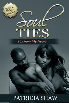 Soul Ties, Unchain My Heart - Shaw, Patricia Hardy