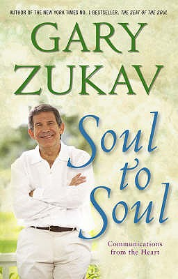 Soul to Soul: Communications from the Heart - Zukav, Gary