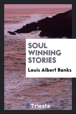 Soul Winning Stories - Banks, Louis Albert