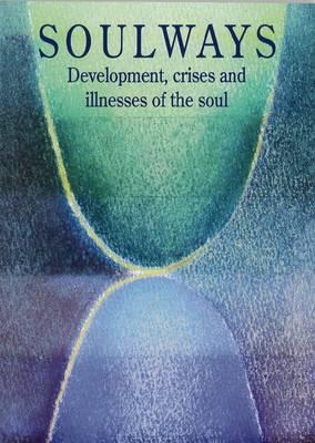 Soulways: Development, Crises, and Illnesses of the Soul - Treichler, Rudolf
