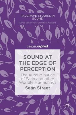 Sound at the Edge of Perception: The Aural Minutiae of Sand and Other Worldly Murmurings - Street, Seán