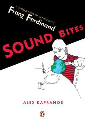 Sound Bites: Eating on Tour with Franz Ferdinand - Kapranos, Alex