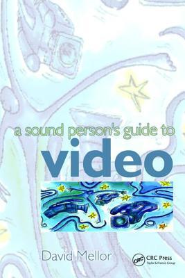 Sound Person's Guide to Video - Mellor, David