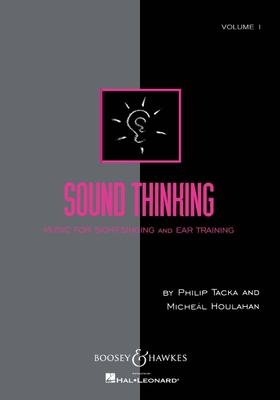 Sound Thinking, Volume I: Music for Sight-Singing and Ear Training - Tacka, Philip (Composer), and Houlahan, Micheal (Composer)