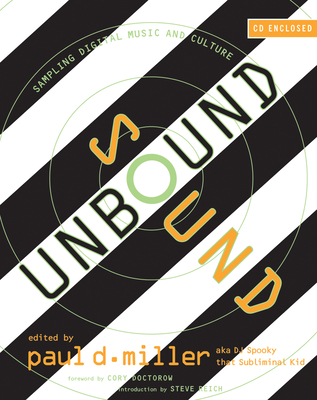 Sound Unbound: Sampling Digital Music and Culture - Miller, Paul D (Editor), and Doctorow, Cory (Foreword by), and Reich, Steve (Introduction by)