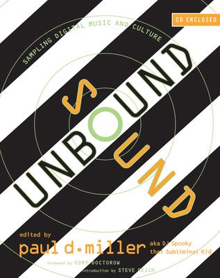 Sound Unbound: Sampling Digital Music and Culture - Miller, Paul D (Editor)