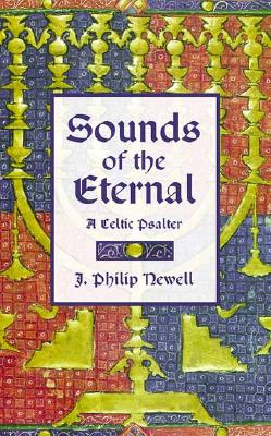 Sounds of the Eternal: A Celtic Psalter: Morning and Night Prayer - Newell, J Philip