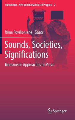Sounds, Societies, Significations: Numanistic Approaches to Music - Povilioniene, Rima (Editor)