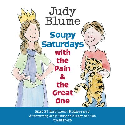 Soupy Saturdays with the Pain and the Great One - Blume, Judy (Read by), and McInerney, Kathleen (Read by)