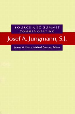 Source and Summit: Commemorating Josef A. Jungmann, S.J. - Pierce, Joanne M (Editor), and Downey, Michael (Editor), and Fischer, Balthasar (Foreword by)