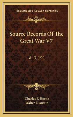 Source Records of the Great War V7: A. D. 191 - Horne, Charles F, and Austin, Walter Forward (Editor)
