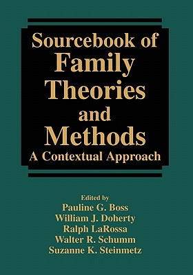 Sourcebook of Family Theories and Methods: A Contextual Approach - Boss, Pauline (Editor), and Doherty, William J (Editor), and Larossa, Ralph (Editor)