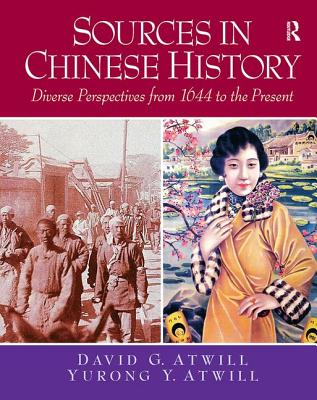 Sources in Chinese History: Diverse Perspectives from 1644 to the Present - Atwill, David, and Atwill, Yurong