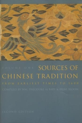 Sources of Chinese Tradition: Volume 1 - De Bary, Wm Theodore (Editor), and Bloom, Irene, Professor (Editor)