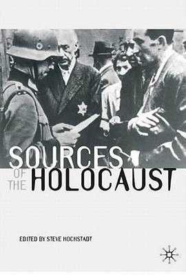 Sources of the Holocaust - Hochstadt, Steve