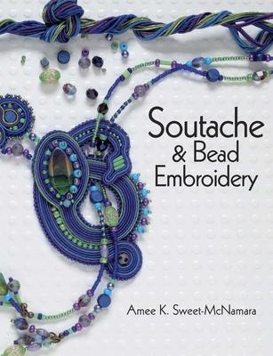 Soutache & Bead Embroidery - Sweet-McNamara, Amee K
