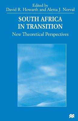 South Africa in Transition: New Theoretical Perspectives - Norval, Aletta J, and Howarth, David, Dr.