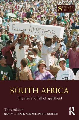 South Africa: The Rise and Fall of Apartheid - Clark, Nancy L., and Worger, William H.