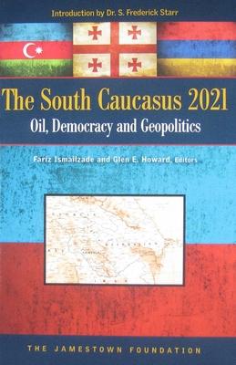 South Caucasus 2021: Oil, Democracy and Geopolitics - Howard, Glen E. (Editor)