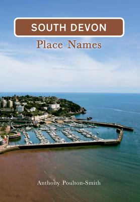 South Devon Place Names - Poulton-Smith, Anthony