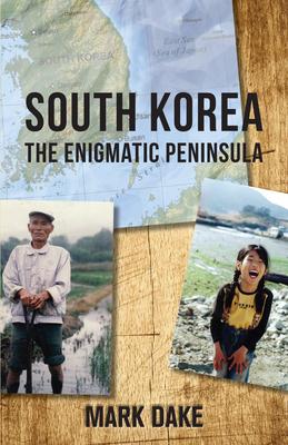South Korea: The Enigmatic Peninsula - Dake, Mark