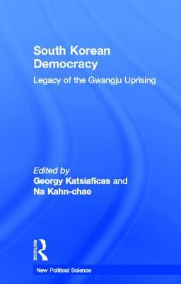 South Korean Democracy: Legacy of the Gwangju Uprising - Katsiaficas, George N (Editor)