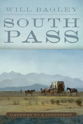 South Pass: Gateway to a Continent - Bagley, Will, Mr.
