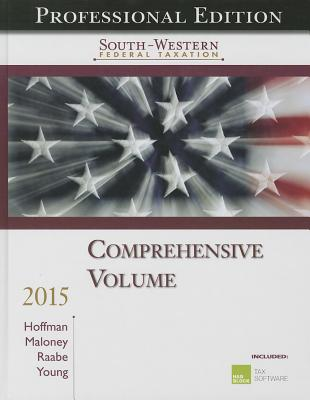 South-Western Federal Taxation, Comprehensive Volume - Maloney, David M (Editor), and Hoffman, William H, Jr. (Editor), and Raabe, William A (Editor)