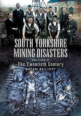 South Yorkshire Mining Disasters: v. 2: The Twentieth Century - Elliott, Brian A.