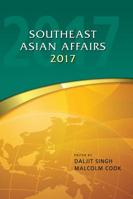 Southeast Asia Affairs 2017 - Singh, Daljit (Editor)