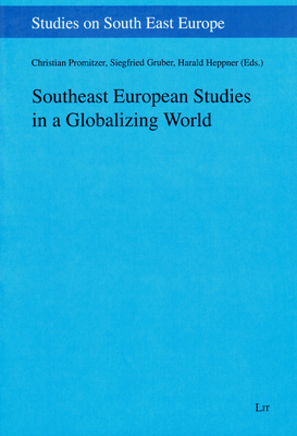 Southeast European Studies in a Globalizing World - Promitzer, Christian (Editor), and Gruber, Siegfried (Editor), and Heppner, Harald (Editor)