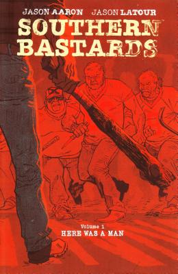 Southern Bastards Volume 1: Here Was a Man - Aaron, Jason, and Latour, Jason (Artist)