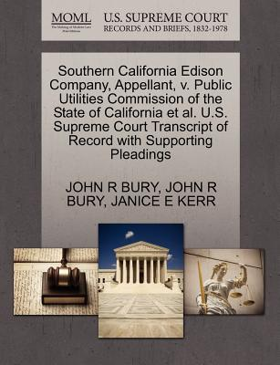 Southern California Edison Company, Appellant, V. Public Utilities Commission of the State of California et al. U.S. Supreme Court Transcript of Record with Supporting Pleadings - Bury, John R, and Kerr, Janice E