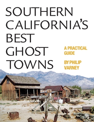Southern California's Best Ghost Towns: A Practical Guide - Varney, Philip