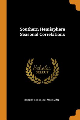 Southern Hemisphere Seasonal Correlations - Mossman, Robert Cockburn