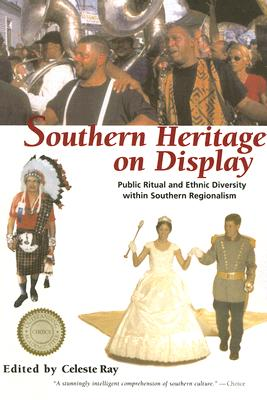 Southern Heritage on Display: Public Ritual and Ethnic Diversity Within Southern Regionalism - Ray, Celeste (Editor)