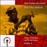 Southern Journey, Vol. 5: Bad Man Ballads