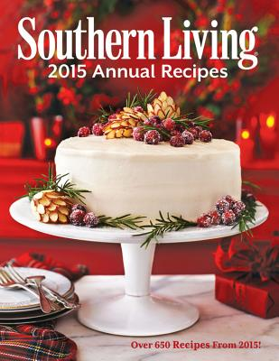 southern living annual recipes over 650 recipes from 2015