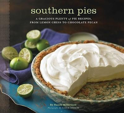 Southern Pies: A Gracious Plenty of Pie Recipes, from Lemon Chess to Chocolate Pecan - McDermott, Nancie