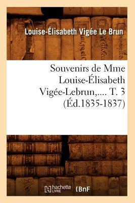 Souvenirs de Mme Louise-Elisabeth Vigee-Lebrun. Tome 3 (Ed.1835-1837) - Vigee Le Brun L E