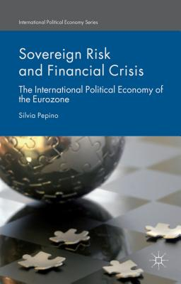 Sovereign Risk and Financial Crisis: The International Political Economy of the Eurozone - Pepino, Silvia