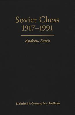 Soviet Chess 19171991 - Soltis, Andy, and Soltis, Andrew