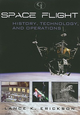 Space Flight: History, Technology, and Operations - Erickson, Lance K