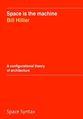 Space Is the Machine: A Configurational Theory of Architecture - Hillier, Bill