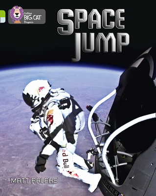 Space Jump: Band 11 Lime/Band 17 Diamond - Ralphs, Matt, and Moon, Cliff (Series edited by), and Collins Big Cat (Prepared for publication by)