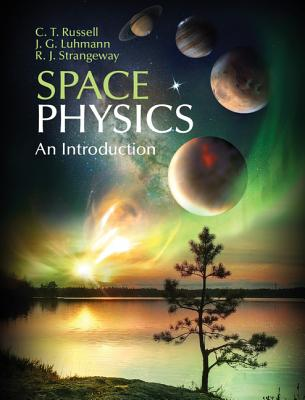 Space Physics: An Introduction - Russell, C. T., and Luhmann, Janet, and Strangeway, R. J.
