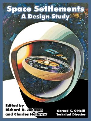 Space Settlements: A Design Study - N A S a, A S a, and O'Neill, Gerard K