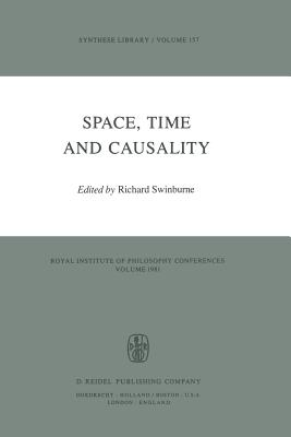 Space, Time and Causality: Royal Institute of Philosophy Conferences Volume 1981 - Swinburne, Richard