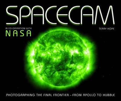 Spacecam: Photographing the Final Frontier - From Apollo to Hubble - Hope, Terry, and N.A.S.A.