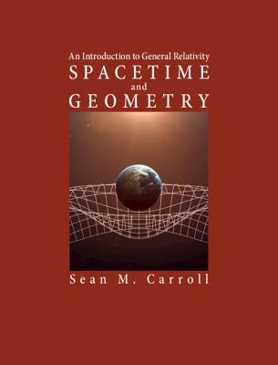 Spacetime and Geometry: An Introduction to General Relativity - Carroll, Sean M.